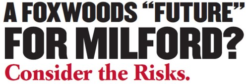 "Consider the Risks of a Foxwoods ""Future"" for Milford"